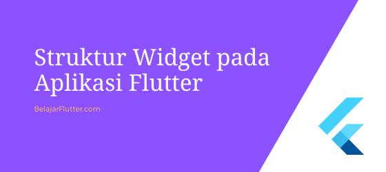 Struktur Widget pada Aplikasi Flutter