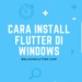 Tutorial Lengkap Install Flutter di Windows